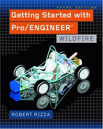 Getting Started with Pro/ENGINEER: Wildfire (3rd Edition)