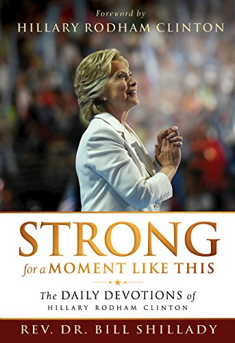 Book cover from Strong for a Moment Like This: The Daily Devotions of Hillary Rodham Clintonby Rev. Dr. Bill Shillady
