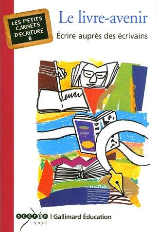 Le livre-avenir: Écrire auprès des écrivains Broché – 15 septembre 2005 Brigitte Lanot Franck Lanot Gallimard Éducation 2070308545