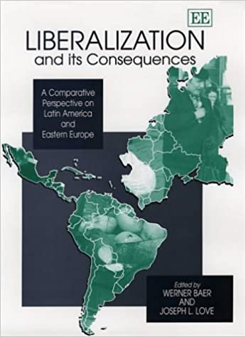 Book Liberalization and Its Consequences: A Comparative Perspective on Latin America and Eastern Europe (Elgar Monographs)