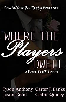 Where The Players Dwell (Rockstars Book 1) by [Quincy, Cedric, Anthony, Tyson, Banks, Carter J., Grant, Jaxon]