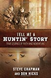 img - for Tell Me a Huntin' Story: True Stories of Faith and Adventure book / textbook / text book