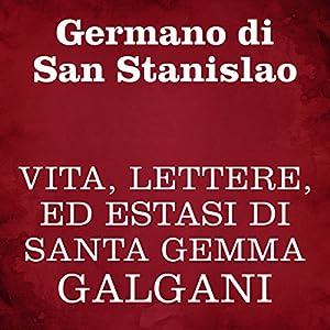 Vita, lettere, ed estasi di Santa Gemma Galgani Audiobook