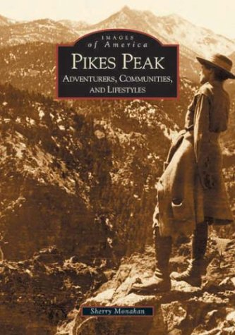 Pikes Peak:  Adventurers,  Communities and Lifestyles  (CO)  (Images of America) (Hiking Pikes Peak)
