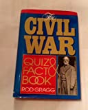 Civil War Quiz and Fact Book, Rod Gragg, 0883940876