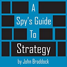 A Spy's Guide to Strategy Audiobook by John Braddock Narrated by Kevin Pierce