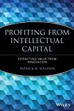 Profiting from Intellectual Capital, Patrick H. Sullivan, 0471417475