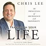 Transform Your Life: 10 Principles of Abundance and Prosperity | Chris Lee