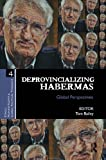Deprovincializing Habermas: Global Perspectives (Ethics, Human Rights and Global Political Thought), , 0415859336