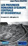 Les Provinces romaines d'Europe centrale et occidentale : 31 avant J.-C.- 235 après J.-C (2e édition) par Martin (III)