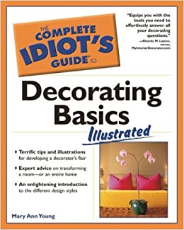 The Complete Idiot\'s Guide to Decorating Basics Illustrated ...