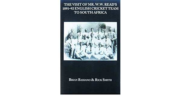 Visit Of Mr W Reads 1891 92 English Cricket Team To South Africa Brian Bassano Rick Smith 9780947821227 Amazon Books