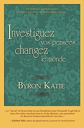 Investiguez vos pensées, changez le monde Byron KATIE