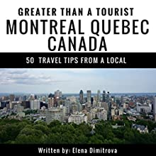Greater Than a Tourist: Montreal, Quebec, Canada: 50 Travel Tips from a Local Audiobook by Greater Than a Tourist, Elena Dimitrova Narrated by Rick Paradis