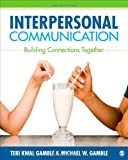 Interpersonal Communication : Theory, Practice, and Context, Gamble, Teri S. Kwal and Gamble, Michael W., 1452220131