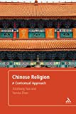 Chinese Religion : A Contextual Approach, Yao, Xinzhong and Zhao, Yanxia, 1847064760
