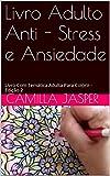 Livro Adulto Anti - Stress e Ansiedade: Livro Com Tem謾tica Adulta Para Colorir - Edi莽茫o 2 (Colorindo Seu Stress) (Portuguese Edition)