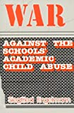 War Against the Schools' Academic Child Abuse, Englemann, Siegfried, 0894202871