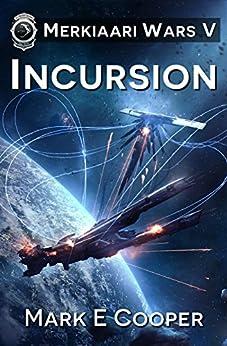 Incursion: Merkiaari Wars Book 5 by [Cooper, Mark E.]