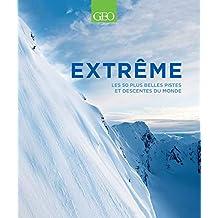 Extrême: Les 50 plus belles pistes et descentes du monde