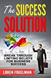 img - for The Success Solution: Break Through Limiting Beliefs for Business Success book / textbook / text book