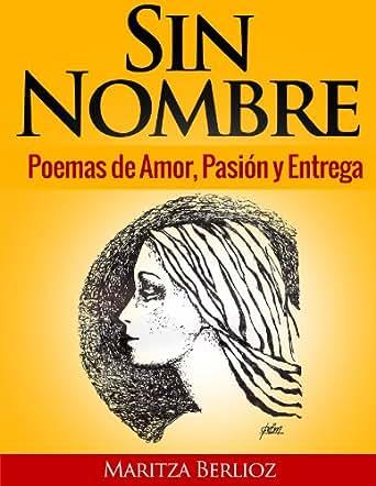 Amazon.com: Sin Nombre: Poemas de Amor, Pasión y Entrega (Spanish
