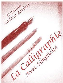 La Calligraphie Latine avec Simplicité – Vol 1. (La Calligraphie avec Simplicité) (French Edition) by [Barbieri, Catalina Cadena]
