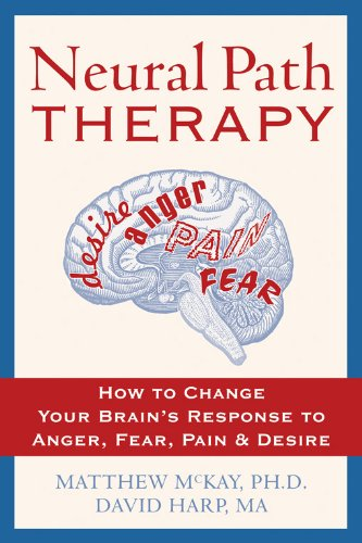 Neural Path Therapy: How to Change Your Brain's Response to Anger, Fear, Pain, and Desire by newharbingerpublications, inc