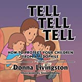 Tell Tell Tell How to Protect Your Children from a Pedophile, Donna Livingston, 1479763888