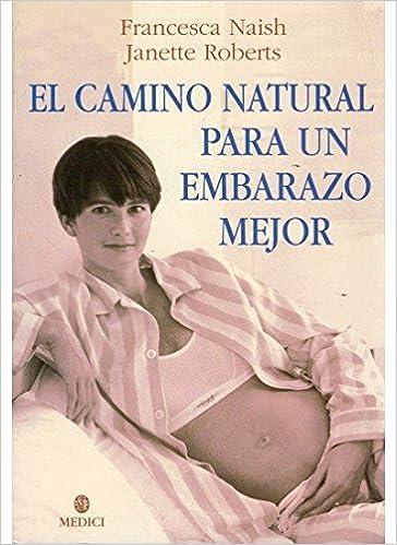 EL CAMINO NATURAL PARA UN EMBARAZO MEJOR: Amazon.es: NAISH y ROBERTS: Libros
