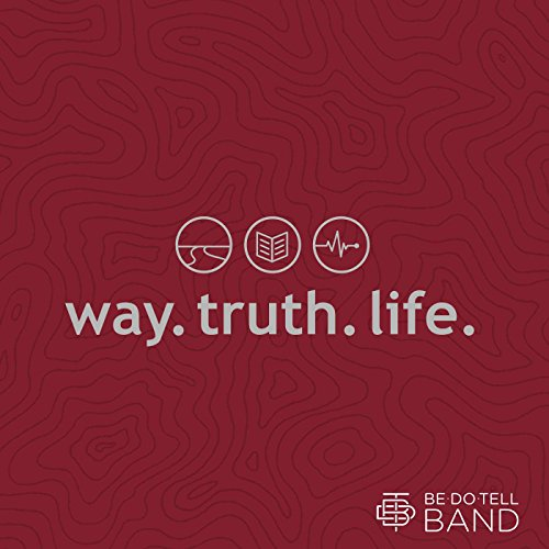 Way.Truth.Life. (The Way And The Truth And The Life)