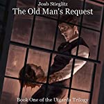 The Old Man's Request: Utgarda Trilogy, Book 1 | Joab Stieglitz