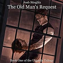 The Old Man's Request: Utgarda Trilogy, Book 1 Audiobook by Joab Stieglitz Narrated by Bolton Marsh