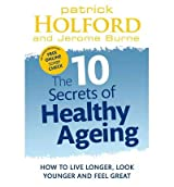 [ THE 10 SECRETS OF HEALTHY AGEING HOW TO LIVE LONGER, LOOK YOUNGER AND FEEL GREAT BY BURNE, JEROME](AUTHOR)PAPERBACK