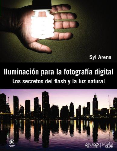 Descargar Libro Iluminación Para La Fotografía Digital. Los Secretos Del Flash Y La Luz Natural Syl Arena