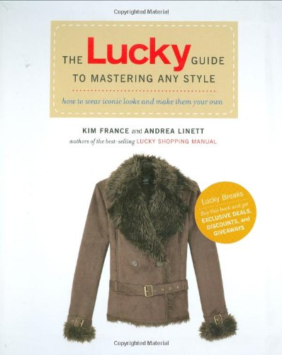 Read Online The Lucky Guide to Mastering Any Style: How to Wear Iconic Looks and Make Them Your Own pdf epub