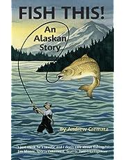Fish This!: An Alaskan Story