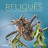 Reliques. Voyages à la découverte des témoins vivants de l'évolution
