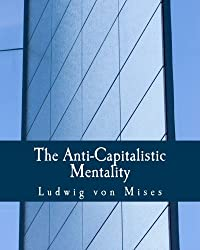 The Anti-Capitalistic Mentality (Large Print Edition)
