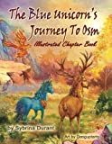 The Blue Unicorn's Journey To Osm: Illustrated Chapter Book
