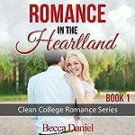 Romance in the Heartland: Clean College Romance Series, Book 1 | Becca Daniel