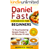 Daniel Fast Cookbook For Beginners: 70 Mouthwatering Recipes Ready In 30 Minutes Or Less (Breakfast, Lunch, Dinner & Snack Recipes Inside)