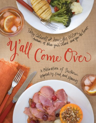 Y'all Come Over: A Celebration of Southern Hospitality, Food, and Memories by [Caldwell, Patsy, Wilson, Amy Lyles]