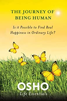 The Journey of Being Human: Is It Possible to Find Real Happiness in Ordinary Life? (Osho Life Essentials) by [Osho]