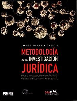 Metodología de la investigación jurídica para la investigación y la  elaboración de tesis de licenciatura y posgrado.: Olvera García, Jorge:  9786074019285: Amazon.com: Books