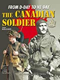 Front cover for the book The Canadian Soldier in World War II: From D-Day to VE-Day by Jean Bouchery
