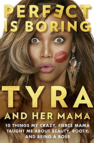 Perfect Is Boring  10 Things My Crazy  Fierce Mama Taught Me About Beauty  Booty  And Being A Boss