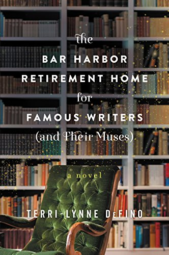 The Bar Harbor Retirement Home for Famous Writers (And Their Muses): A Novel