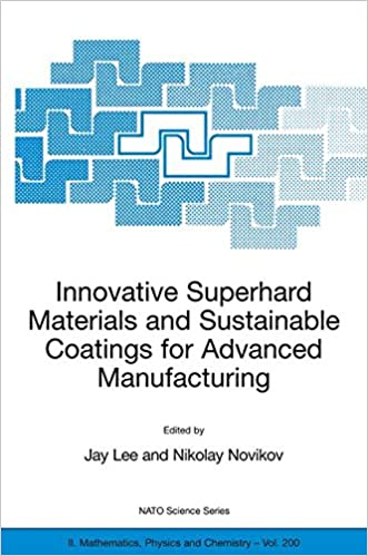 Innovative Superhard Materials and Sustainable Coatings for Advanced Manufacturing: Proceedings of the NATO Advanced Research Workshop on Innovative ... - 15 May 2004. (Nato Science Series II:)