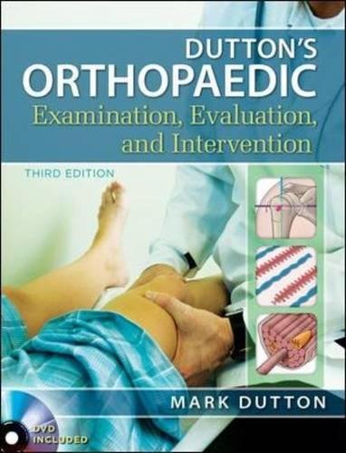 Dutton's Orthopaedic Examination Evaluation and Intervention, Third Edition by McGraw-Hill Education / Medical